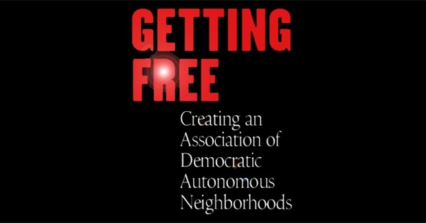 Getting Free: Creating an Association of Democratic Autonomous Neighborhoods