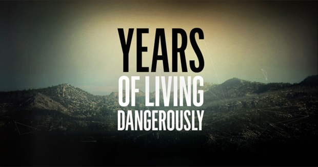 'Years of Living Dangerously' Coming soon!