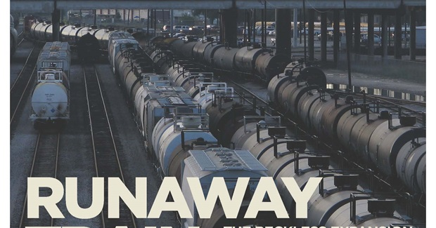 Runaway Train: The Reckless Expansion of Crude-by-Rail in North America - Oil Change International