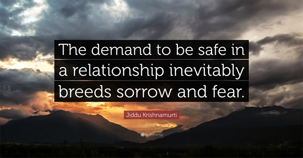 The Demand to be Safe in a Relationship Inevitably Breeds Sorrow and Fear