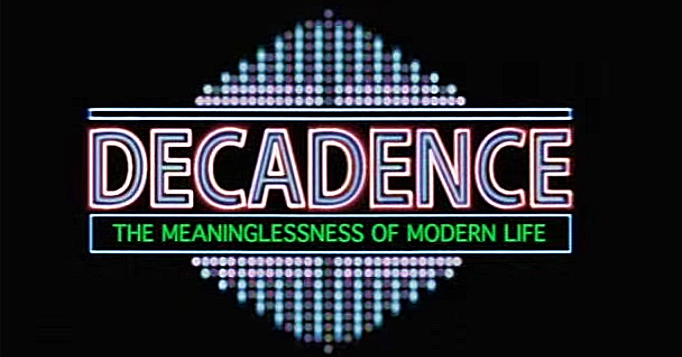 Decadence: The Meaninglessness of Modern Life (2006)