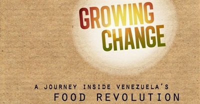 Growing Change: A Journey Inside Venezuela's Food Revolution (2011)